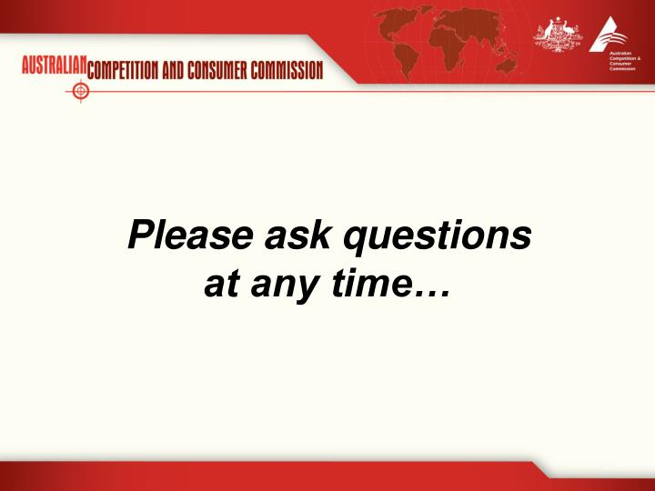Please ask questions at any time