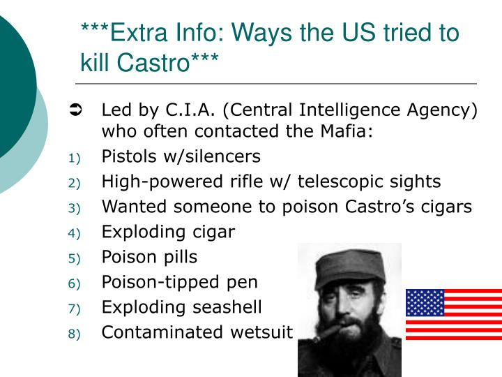***Extra Info: Ways the US tried to kill Castro***