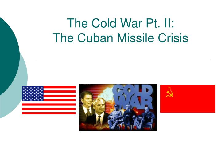 The cold war pt ii the cuban missile crisis