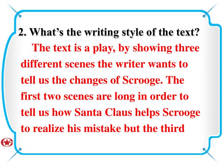 The text is a play, by showing three different scenes the writer wants to tell us the changes of Scrooge. The first two scenes are long in order to tell us how Santa Claus helps Scrooge to realize his mistake but the third