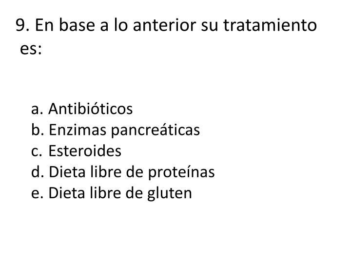 9. En base a lo anterior su tratamiento
