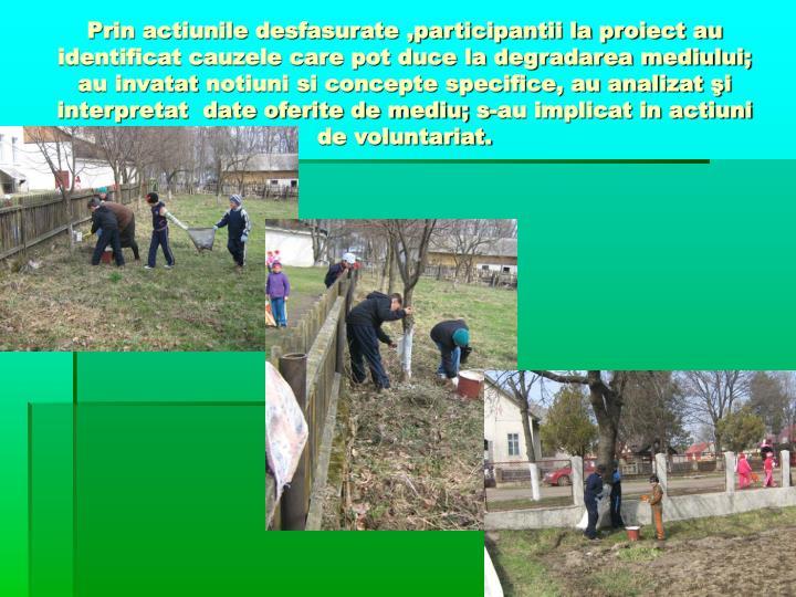 Prin actiunile desfasurate ,participantii la proiect au identificat cauzele care pot duce la degradarea mediului;