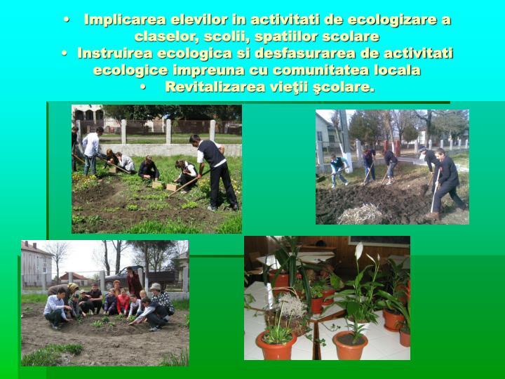 •   Implicarea elevilor in activitati de ecologizare a claselor, scolii, spatiilor scolare