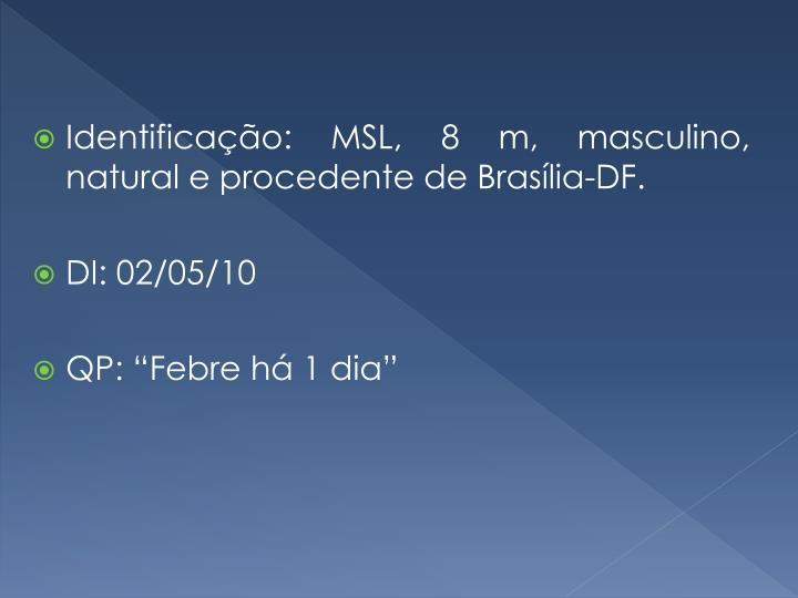 Identificação: MSL, 8 m, masculino, natural e procedente de Brasília-DF.