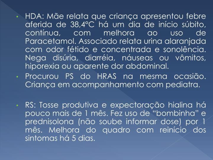 HDA: Mãe relata que criança apresentou febre aferida de 38,4°C há um dia de início súbito, contínua, com melhora ao uso de