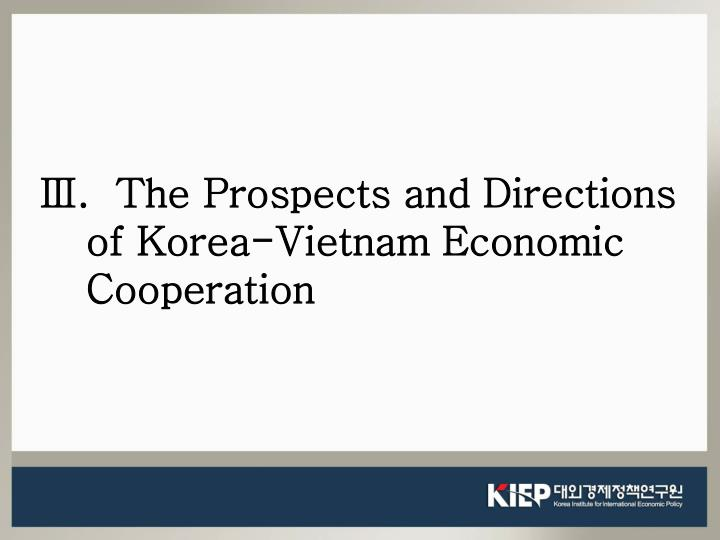 Ⅲ.  The Prospects and Directions of Korea-Vietnam Economic Cooperation