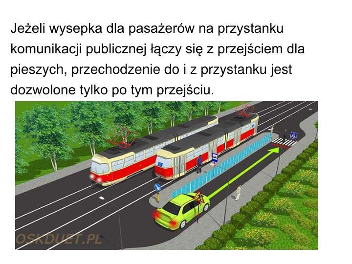 Jeżeli wysepka dla pasażerów na przystanku komunikacji publicznej łączy się z przejściem dla pieszych, przechodzenie do i z przystanku jest dozwolone tylko po tym przejściu.