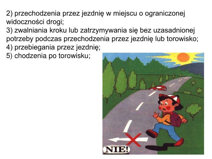 2) przechodzenia przez jezdnię w miejscu o ograniczonej widoczności drogi;