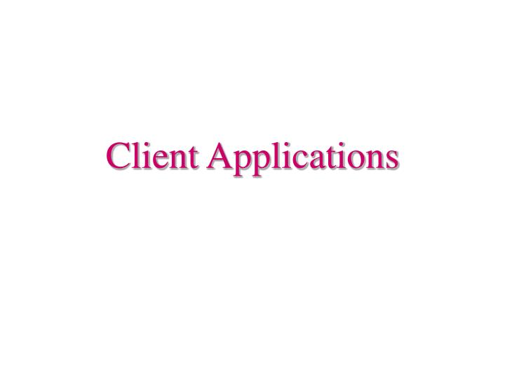 Client Applications