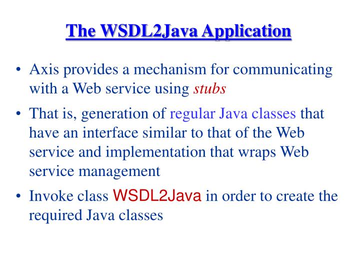 The WSDL2Java Application
