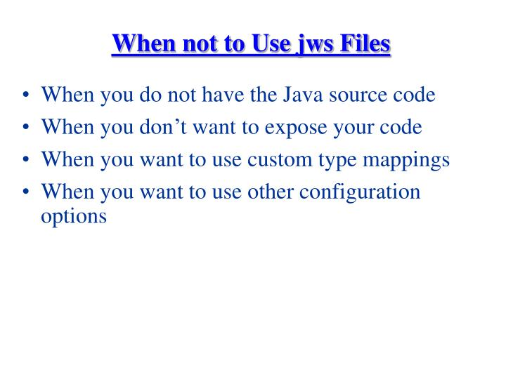 When not to Use jws Files
