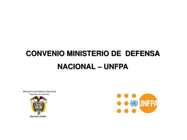 CONVENIO MINISTERIO DE  DEFENSA NACIONAL – UNFPA