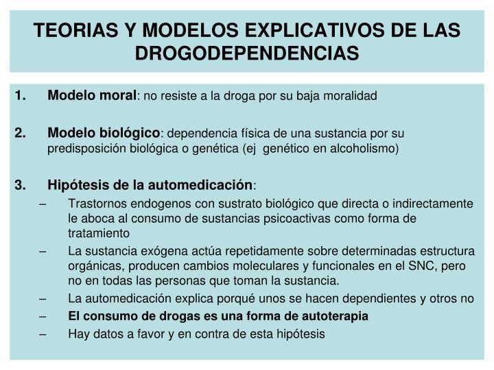 TEORIAS Y MODELOS EXPLICATIVOS DE LAS DROGODEPENDENCIAS