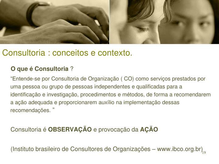 Consultoria : conceitos e contexto.