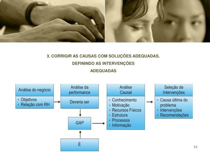 3. CORRIGIR AS CAUSAS COM SOLUÇÕES ADEQUADAS.