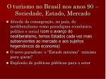 o turismo no brasil nos anos 90 sociedade estado mercado