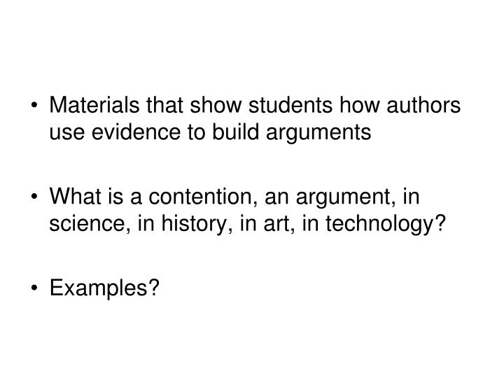 Materials that show students how authors use evidence to build arguments