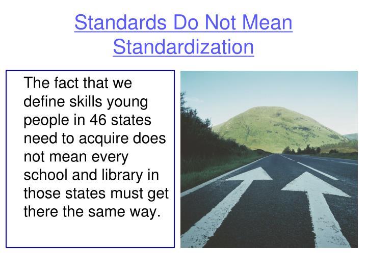Standards Do Not Mean Standardization