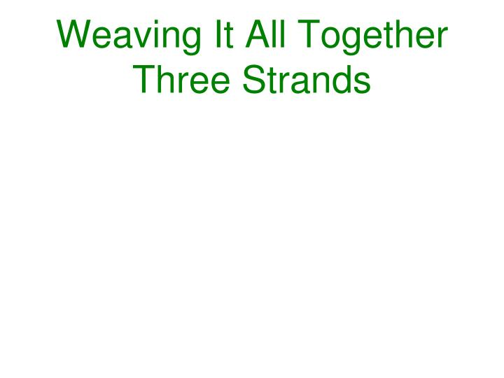Weaving It All Together Three Strands