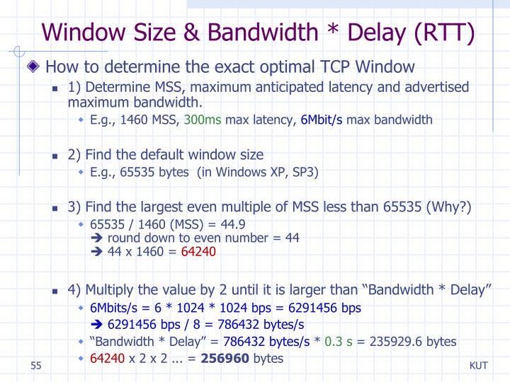 Window Size & Bandwidth * Delay (RTT)
