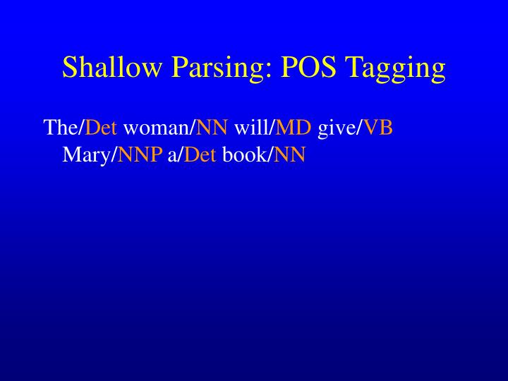 Shallow Parsing: POS Tagging