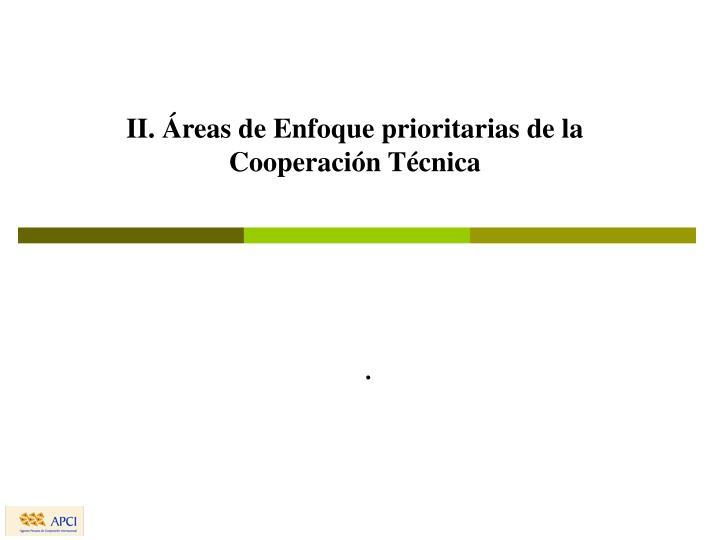 II. Áreas de Enfoque prioritarias de la Cooperación Técnica