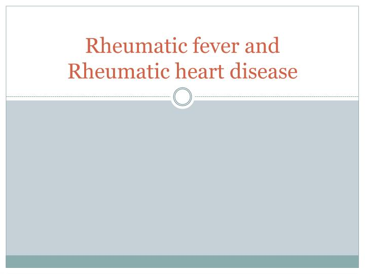 Rheumatic fever and