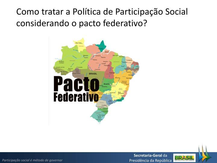 Como tratar a Política de Participação Social considerando o pacto federativo?