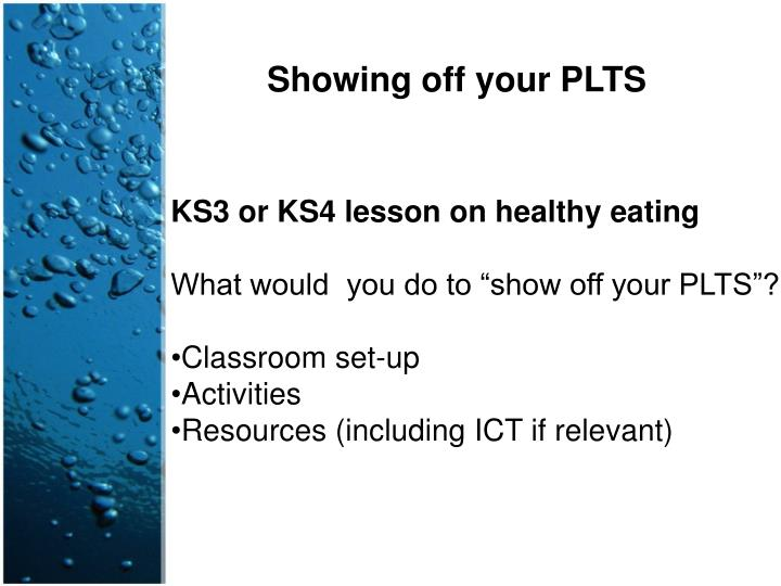 Showing off your PLTS