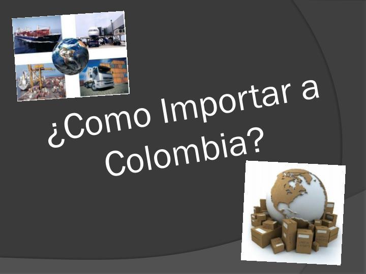 ¿Como Importar a Colombia?