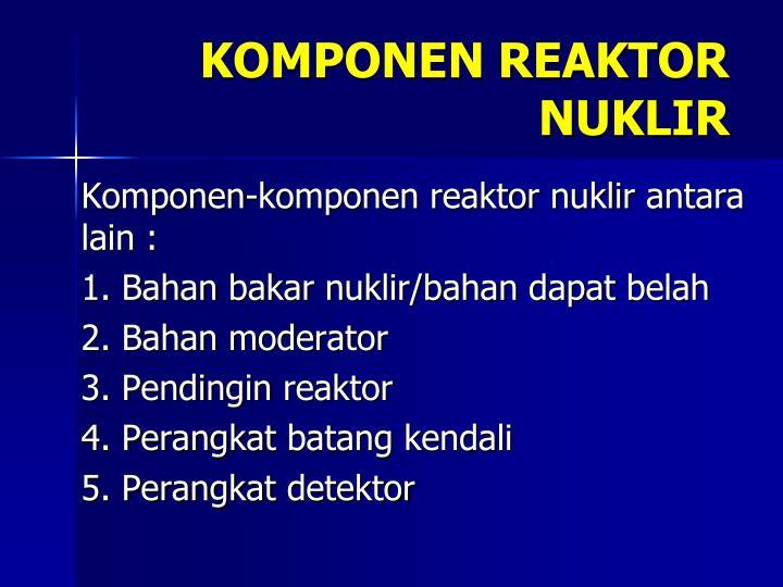 KOMPONEN REAKTOR NUKLIR