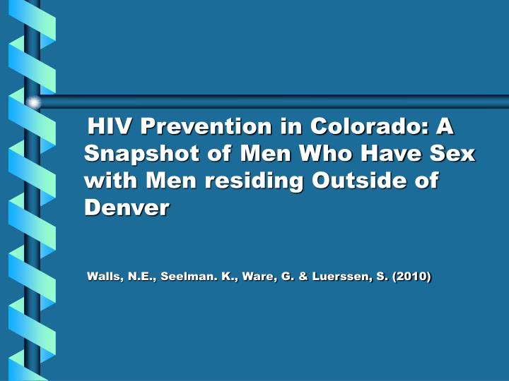 HIV Prevention in Colorado: A Snapshot of Men Who Have Sex with Men residing Outside of Denver