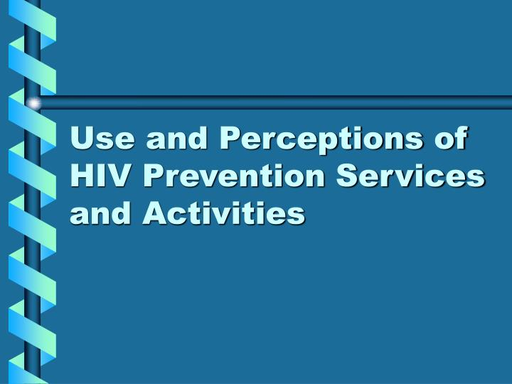 Use and Perceptions of HIV Prevention Services and Activities