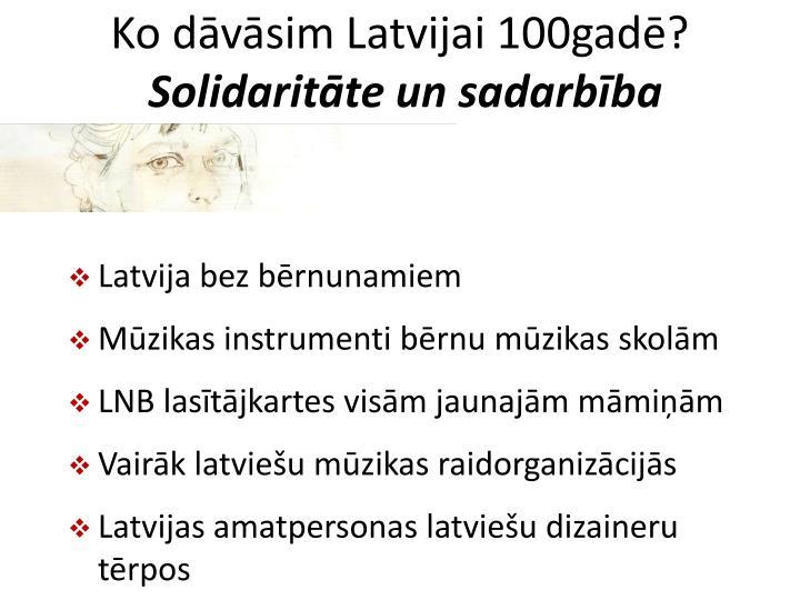 Ko dāvāsim Latvijai 100gadē?