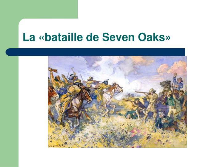 La «bataille de Seven Oaks»