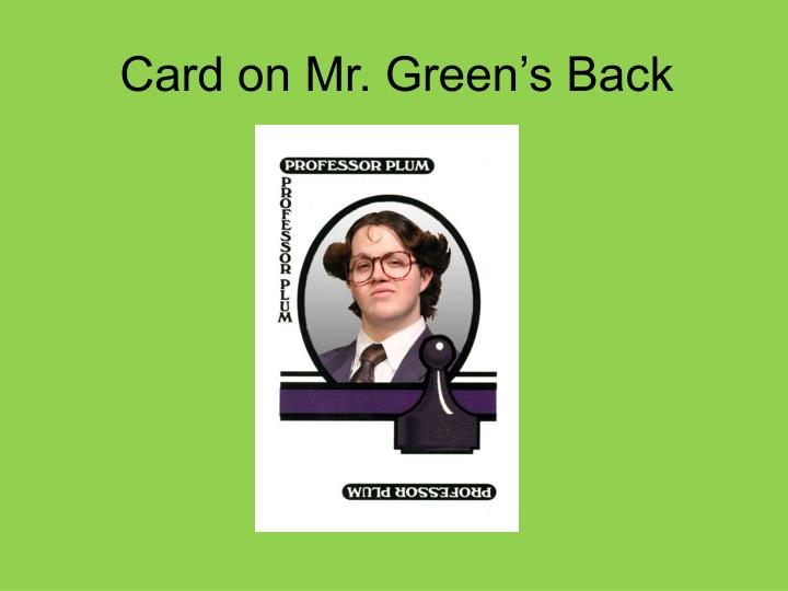 Card on Mr. Green's Back