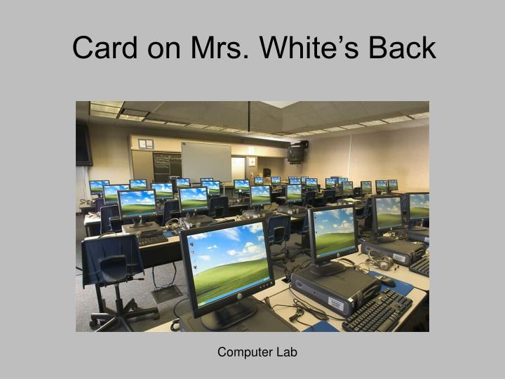 Card on Mrs. White's Back