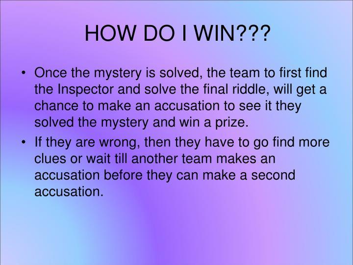 HOW DO I WIN???