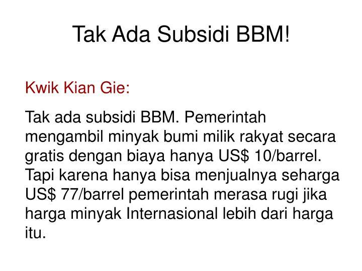 Tak Ada Subsidi BBM!