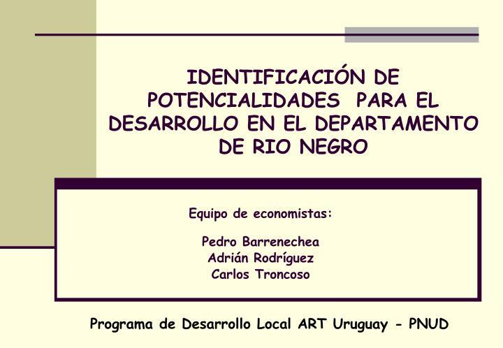 IDENTIFICACIÓN DE POTENCIALIDADES  PARA EL DESARROLLO EN EL DEPARTAMENTO DE RIO NEGRO
