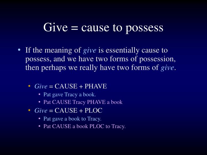 Give = cause to possess