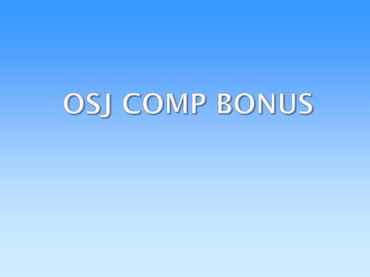 OSJ COMP BONUS
