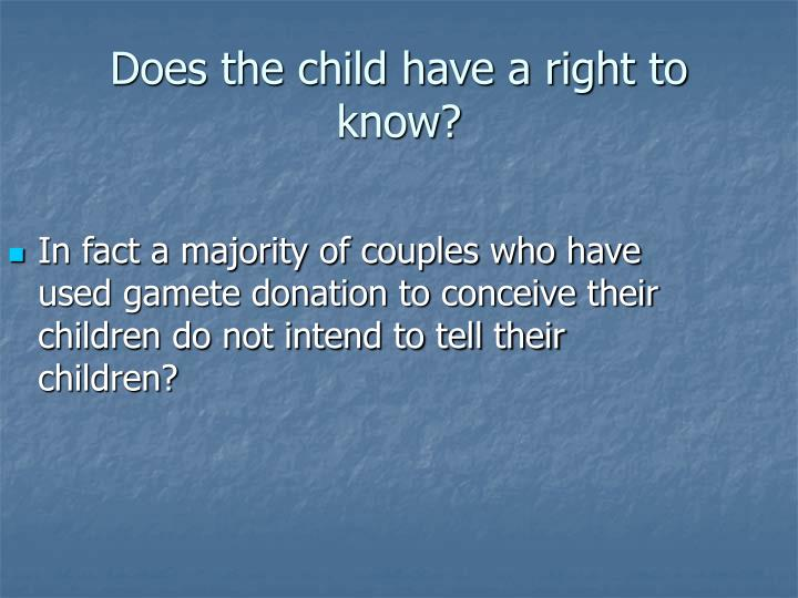 In fact a majority of couples who have used gamete donation to conceive their children do not intend to tell their children?