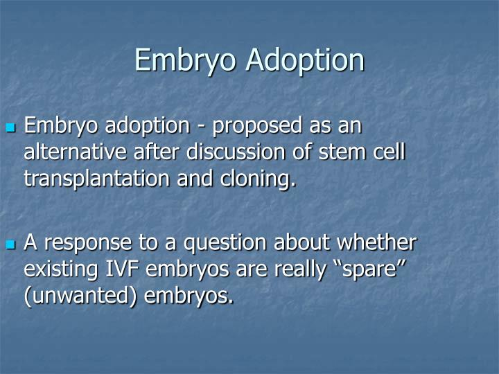 Embryo adoption - proposed as an alternative after discussion of stem cell transplantation and cloning.