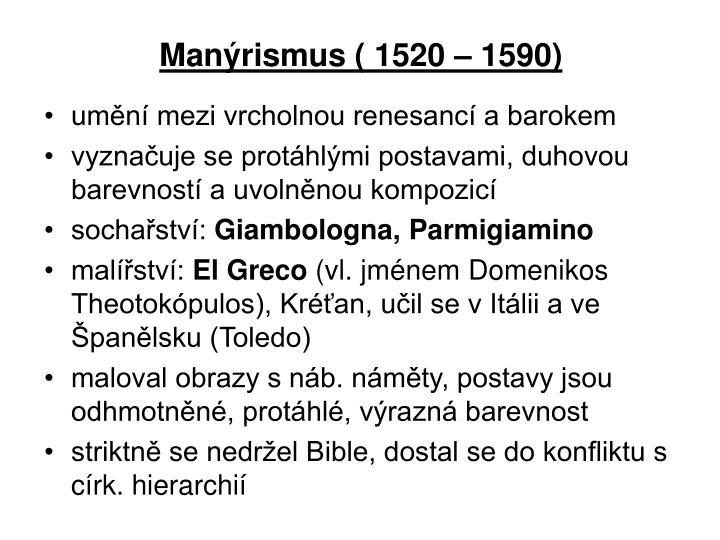 Manýrismus ( 1520 – 1590)