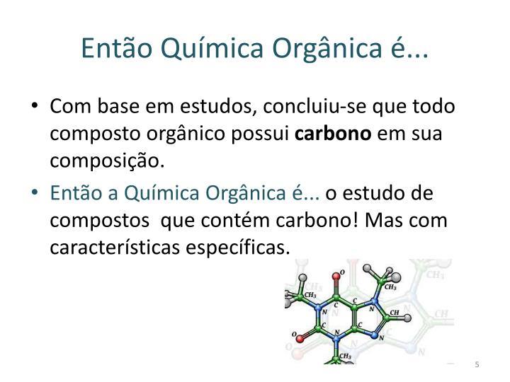 Então Química Orgânica é...