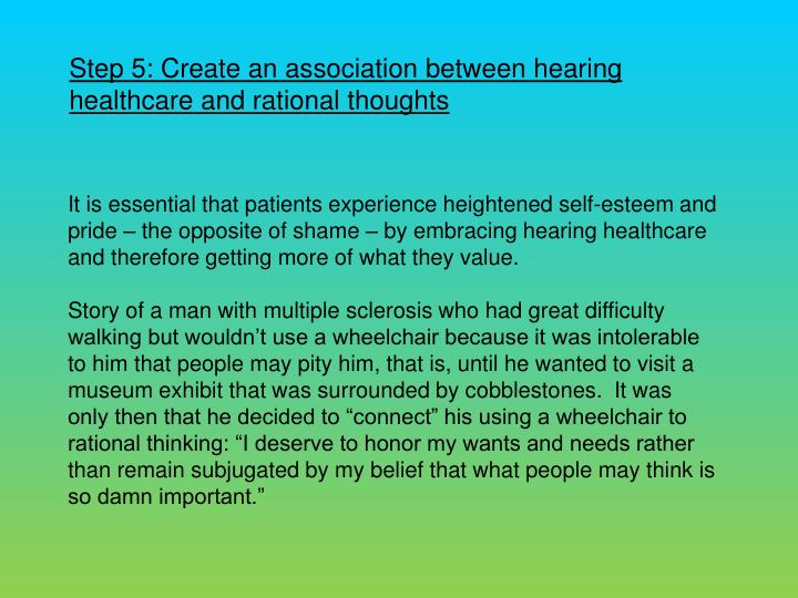 Step 5: Create an association between hearing healthcare and rational thoughts
