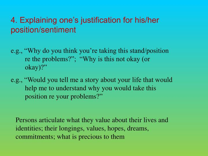4. Explaining ones justification for his/her position/sentiment