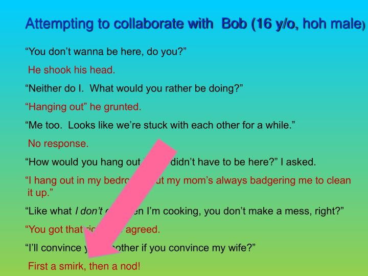 Attempting to collaborate with  Bob (16 y/o,