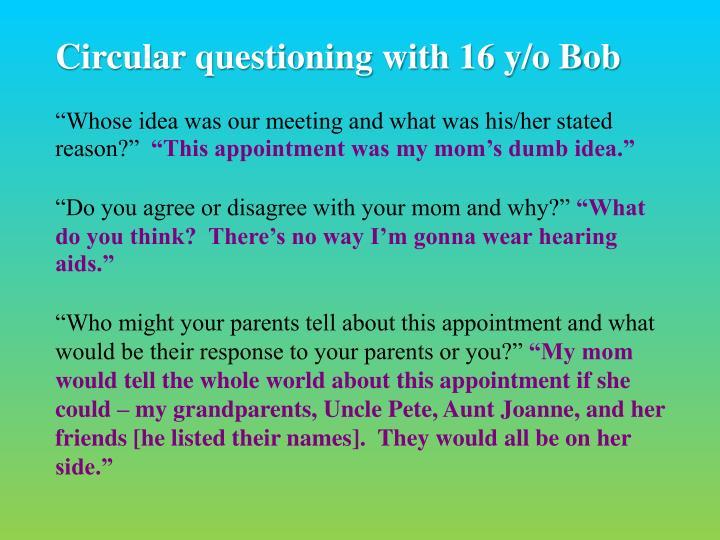 Circular questioning with 16 y/o Bob
